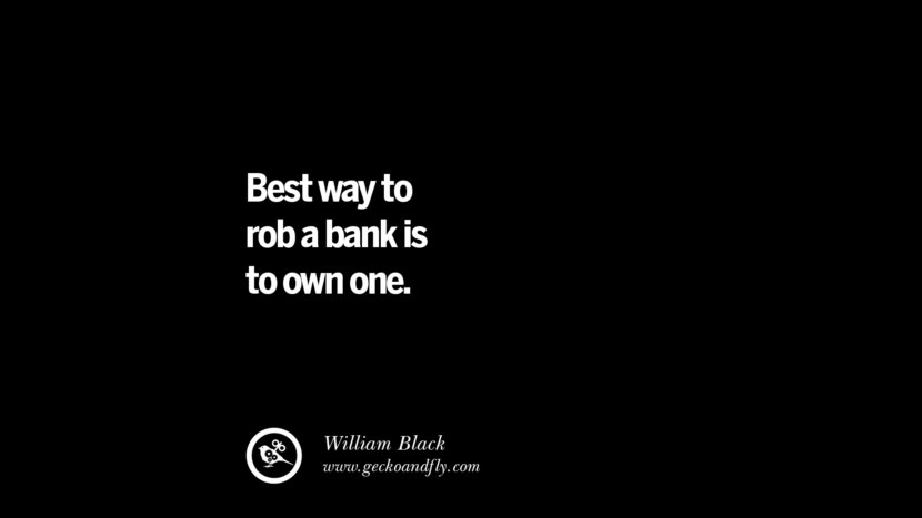 Best way to rob a bank is to own one. - William Black best inspirational tumblr quotes instagram