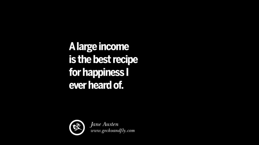A large income is the best recipe for happiness I ever heard of. - Jane Austen best inspirational tumblr quotes instagram