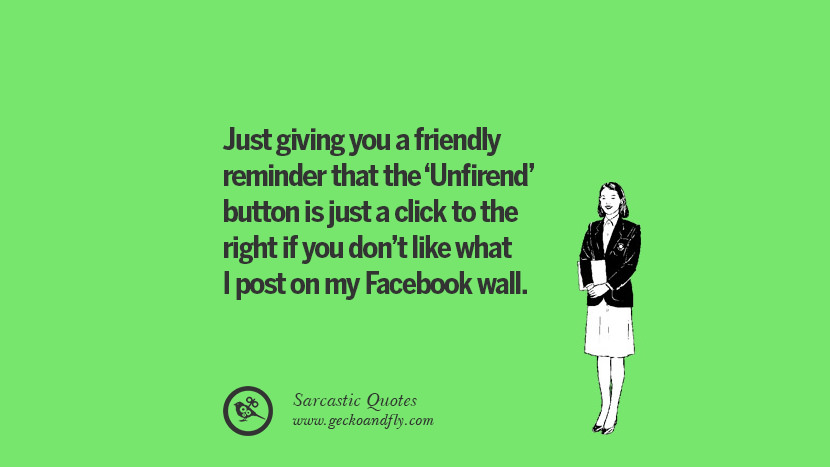 Just Giving You A Friendly Reminder That The Unfirend Button Is Click
