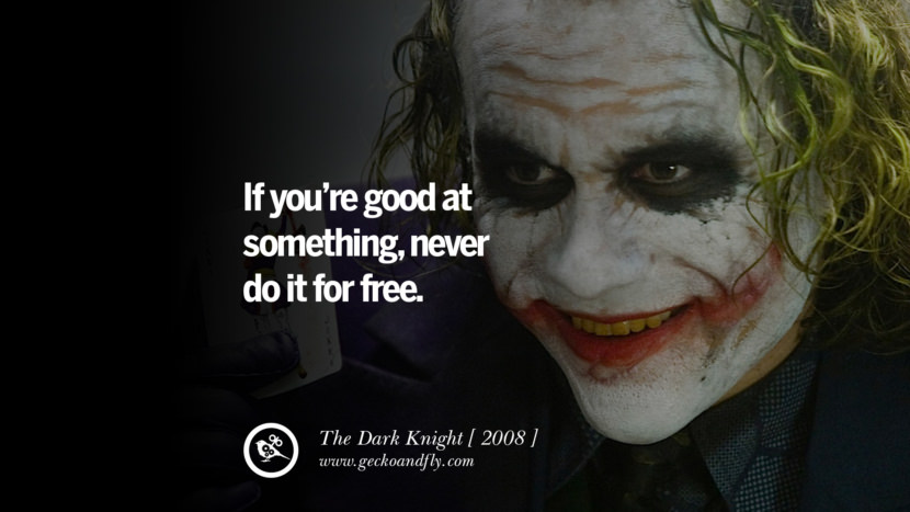 The Dark Knight If you're good at something, never do it for free. instagram pinterest facebook twitter tumblr quotes life funny best inspirational
