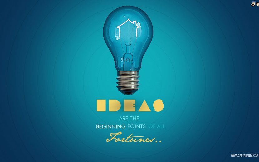ideas are the beginning points of all fortunes...