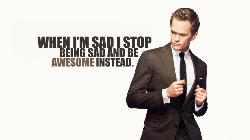 When I'm sad I stop being sad and be awesome instead.