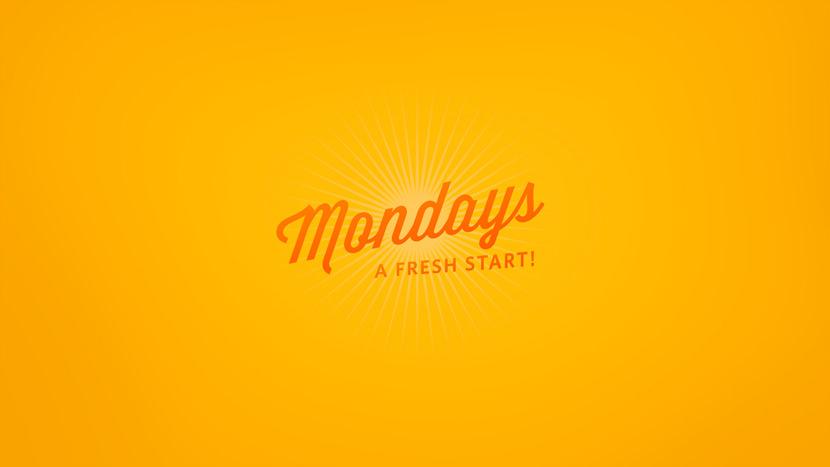 Mondays a fresh start!