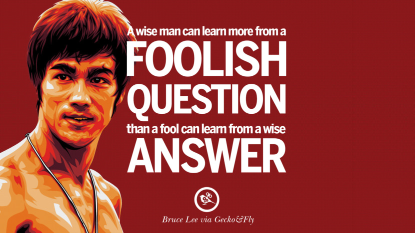A wise man can learn more from a foolish question than a fool can learn from a wise answer. best inspirational tumblr quotes instagram Quotes from Bruce Lee's Martial Arts Movie kung fu Ip man