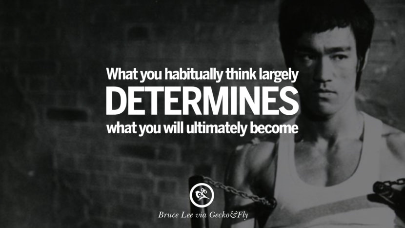 What you habitually think largely determines what you will ultimately become. best inspirational tumblr quotes instagram Quotes from Bruce Lee's Martial Arts Movie kung fu Ip man