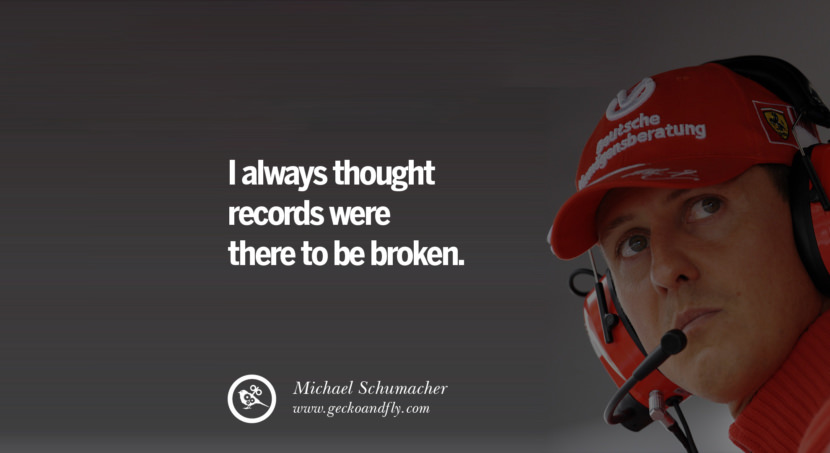 Michael Schumacher quotes I always thought records were there to be broken. best inspirational tumblr quotes instagram
