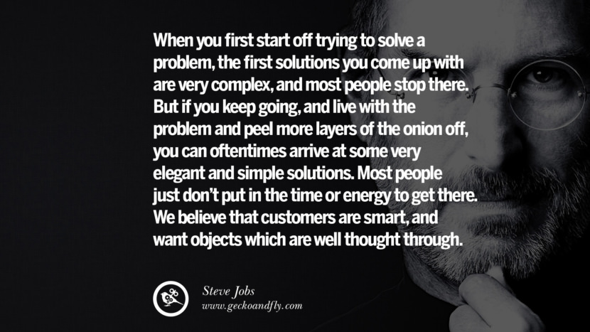 ... elegant and simple solutions. Most people just don't put in the time
