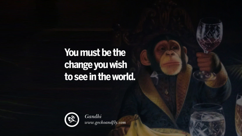 YOU MUST BE THE CHANGE YOU WISH TO SEE IN THE WORLD. - Gandhi Inspiring & Successful Quotes for Small Medium Business Startups best inspirational tumblr quotes instagram