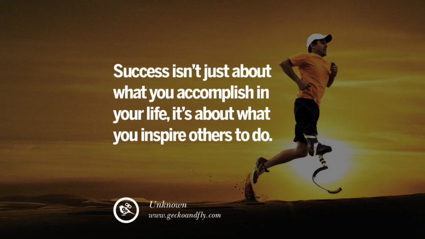 SUCCESS ISN'T JUST ABOUT WHAT YOU ACCOMPLISH IN YOUR LIFE, IT'S ABOUT WHAT YOU INSPIRE OTHERS TO DO. - Unknown Inspiring & Successful Quotes for Small Medium Business Startups best inspirational tumblr quotes instagram