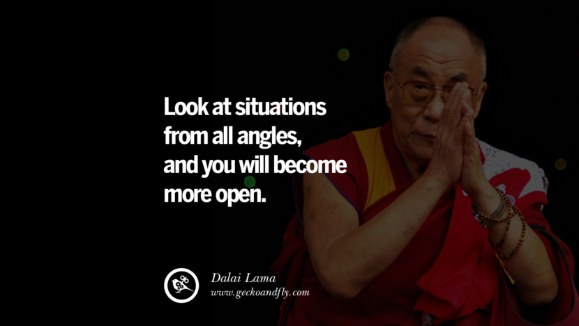 Quotes Look at situations from all angles, and you will become more open. - Dalai Lama best inspirational tumblr quotes instagram