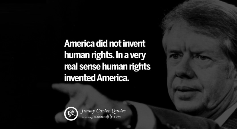 America did not invent human rights. In a very real sense human rights invented America. - Jimmy Carter Quotes on Racism, Gay Marriage, Democracy and Discrimination