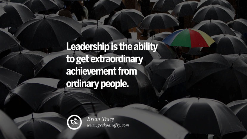 Inspirational and Motivational Quotes on Management Leadership style skills Leadership is the ability to get extraordinary achievement from ordinary people. - Brian Tracy instagram pinterest facebook twitter tumblr quotes life funny best inspirational