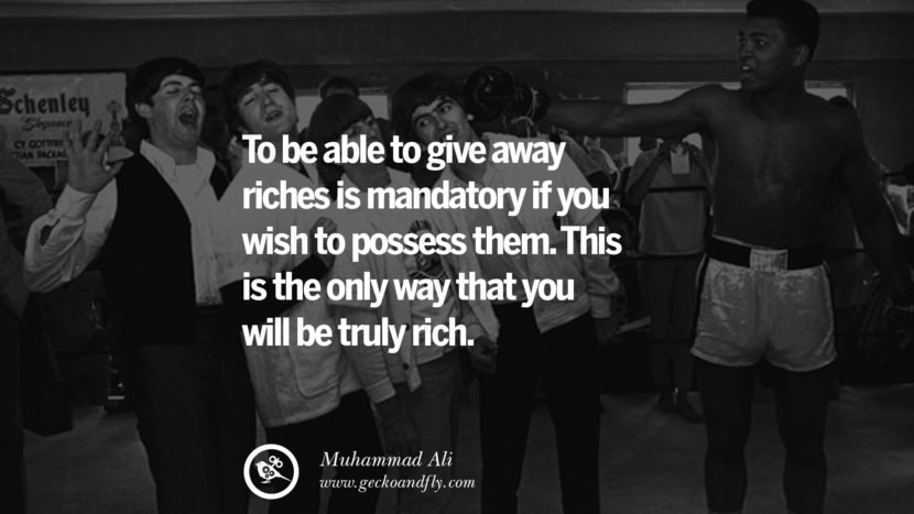To be able to give away riches is mandatory if you wish to possess them. This is the only way that you will be truly rich. - Muhammad Ali instagram twitter reddit pinterest tumblr facebook