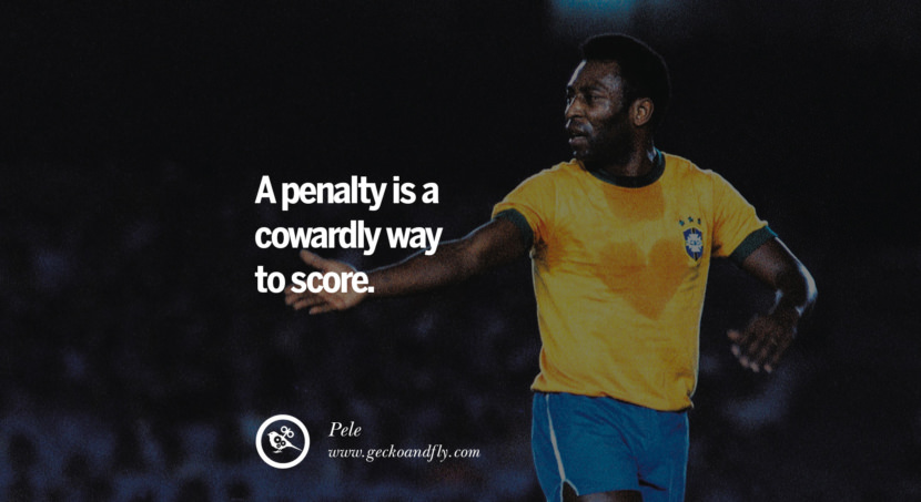 football fifa brazil world cup 2014 A penalty is a cowardly way to score. - Pele best inspirational tumblr quotes instagram