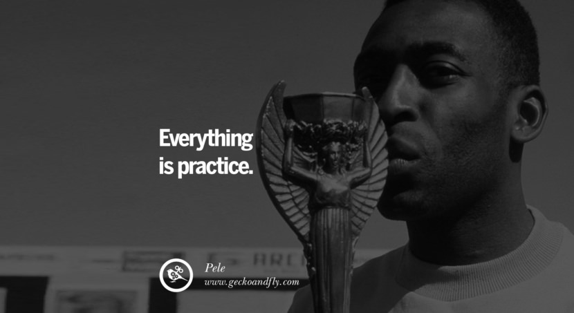football fifa brazil world cup 2014 Everything is practice. - Pele best inspirational tumblr quotes instagram