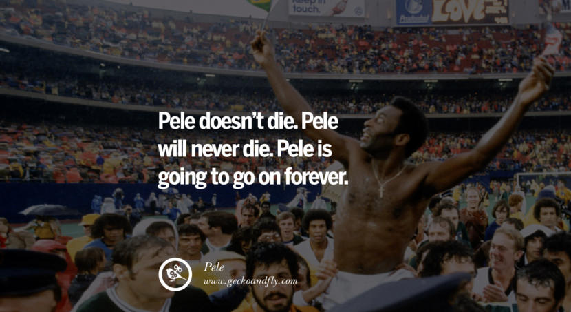 football fifa brazil world cup 2014 Pele doesn't die. Pele will never die. Pele is going to go on forever. - Pele best inspirational tumblr quotes instagram