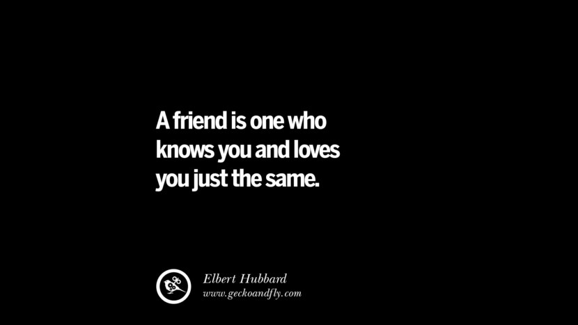 quotes about friendship love friends A friend is one who knows you and loves you just the same. - Elbert Hubbard instagram pinterest facebook twitter tumblr quotes life funny best inspirational