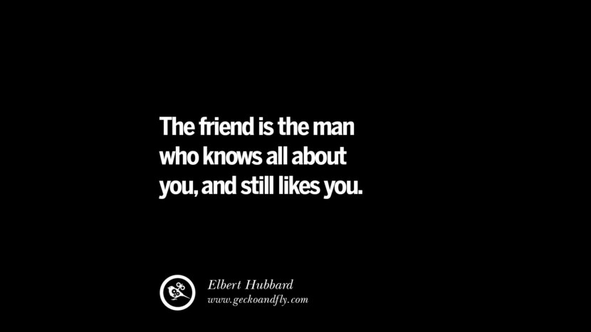quotes about friendship love friends The friend is the man who knows all about you, and still likes you. - Elbert Hubbard instagram pinterest facebook twitter tumblr quotes life funny best inspirational