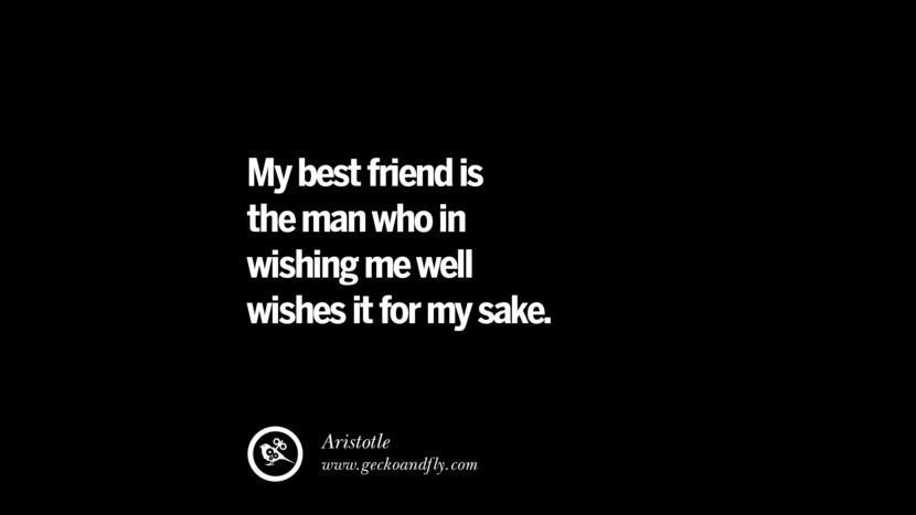quotes about friendship love friends My best friend is the man who in wishing me well wishes it for my sake. - Aristotle instagram pinterest facebook twitter tumblr quotes life funny best inspirational