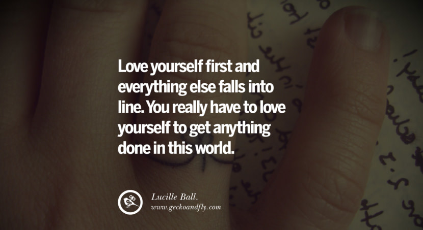 quotes about love Love yourself first and everything else falls into line. You really have to love yourself to get anything done in this world. - Lucille Ball. instagram pinterest facebook twitter tumblr quotes life funny best inspirational