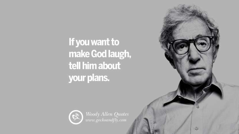 If you want to make God laugh, tell him about your plans. woody allen quotes movie film filmografia manhattan Mia Farrow Soon Yi-Previn