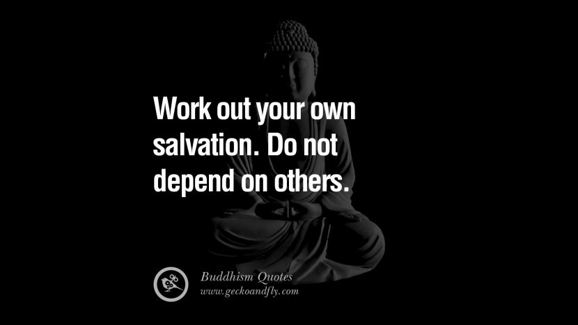 Work out your own salvation. Do not depend on others. anger management buddha buddhism quote best inspirational tumblr quotes instagram