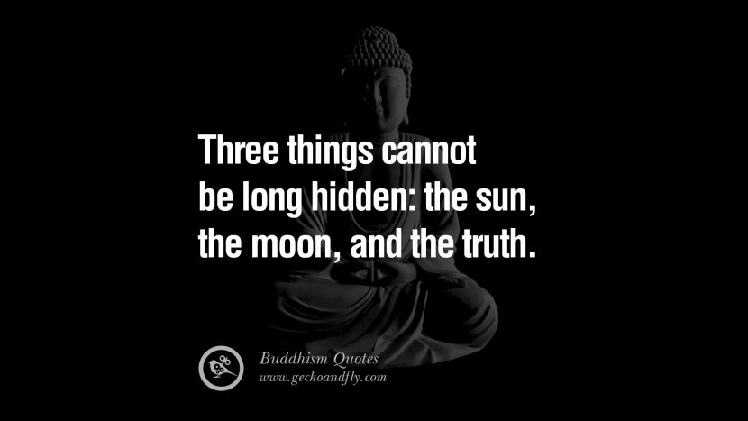 Three things cannot be long hidden: the sun, the moon, and the truth. anger management buddha buddhism quote best inspirational tumblr quotes instagram