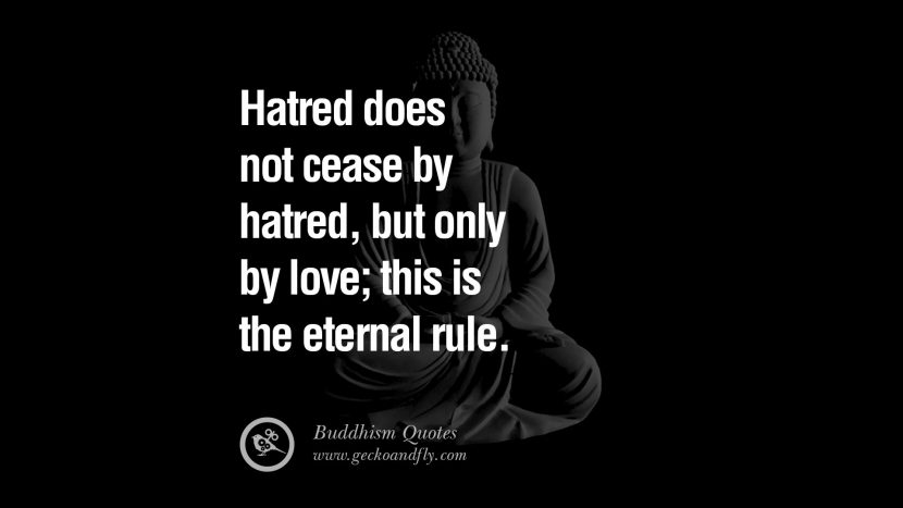 Hatred does not cease by hatred, but only by love; this is the eternal rule. anger management buddha buddhism quote best inspirational tumblr quotes instagram