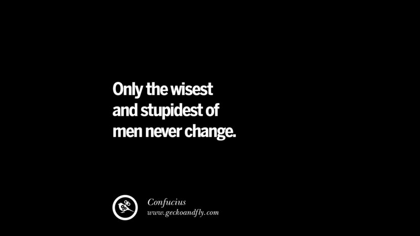 best inspirational tumblr quotes instagram Only the wisest and stupidest of men never change. - Confucius