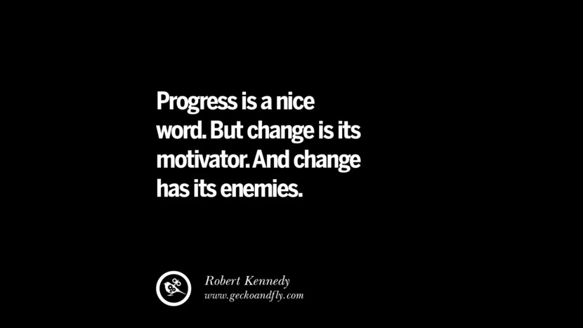 best inspirational tumblr quotes instagram Progress is a nice word. But change is its motivator. And change has its enemies. - Robert Kennedy