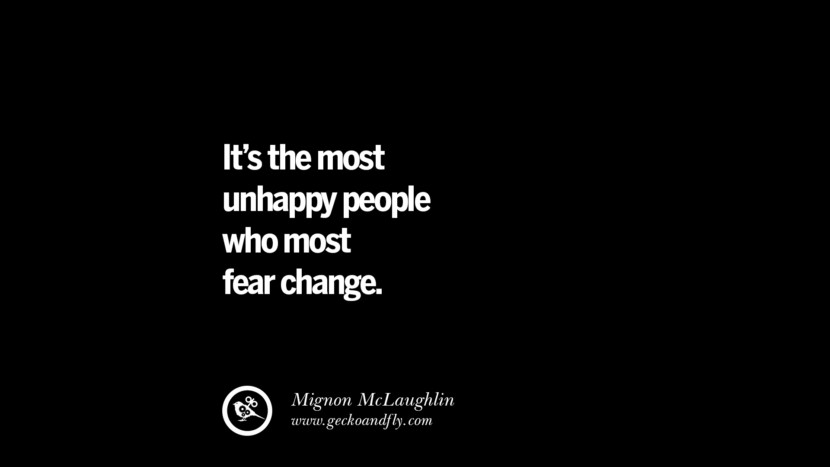best inspirational tumblr quotes instagram It's the most unhappy people who most fear change. - Mignon McLaughlin