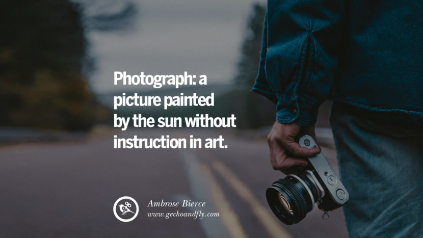Quotes about Photography by Famous Photographer Photograph: a picture painted by the sun without instruction in art. - Ambrose Bierce best inspirational quotes tumblr quotes instagram