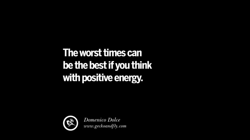The worst times can be the best if you think with positive energy. - Domenico Dolce best inspirational tumblr quotes instagram