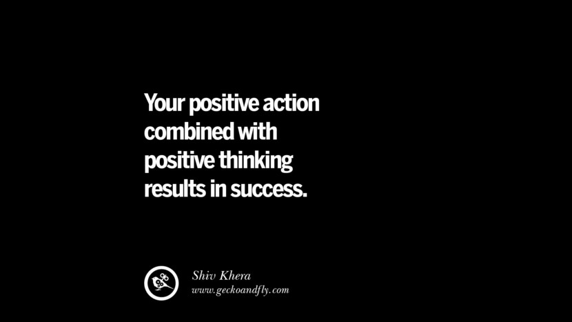 Your positive action combined with positive thinking results in success. - Shiv Khera best inspirational tumblr quotes instagram