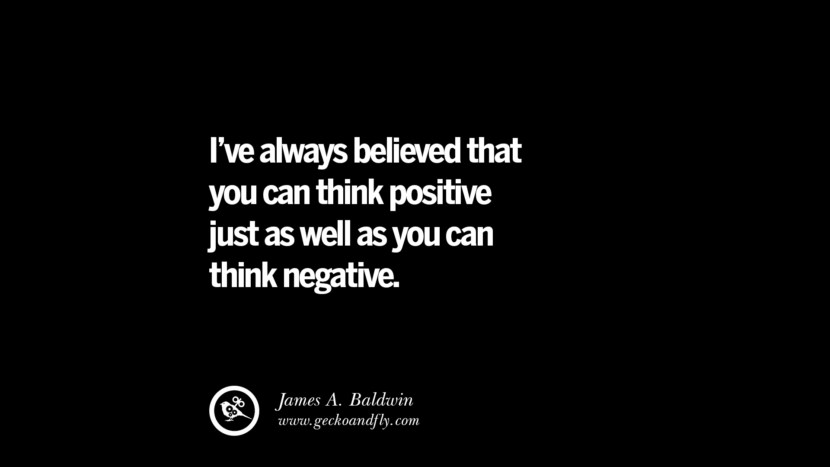 I've always believed that you can think positive just as well as you can think negative. - James A. Baldwin best inspirational tumblr quotes instagram
