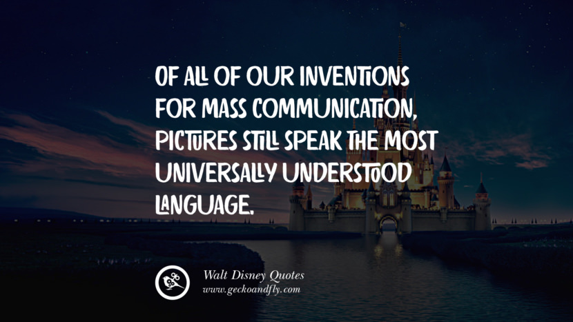 Of all of our inventions for mass communication, pictures still speak the most universally understood language. Quote by Walt Disney