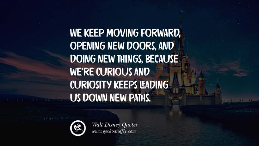 We keep moving forward, opening new doors, and doing new things, because we're curious and curiosity keeps leading us down new paths. best inspirational tumblr quotes instagram