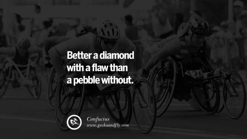 Better a diamond with a flaw than a pebble without. Quote by Confucius