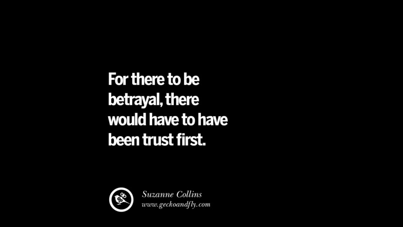 Quotes on Friendship, Trust and Love Betrayal For there to be betrayal, there would have to have been trust first. - Suzanne Collins instagram pinterest facebook twitter tumblr quotes life funny best inspirational