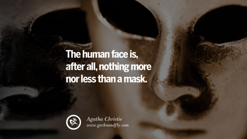 The human face is, after all, nothing more nor less than a mask. - Agatha Christie Quotes on Wearing a Mask and Hiding Oneself best inspirational tumblr quotes instagram