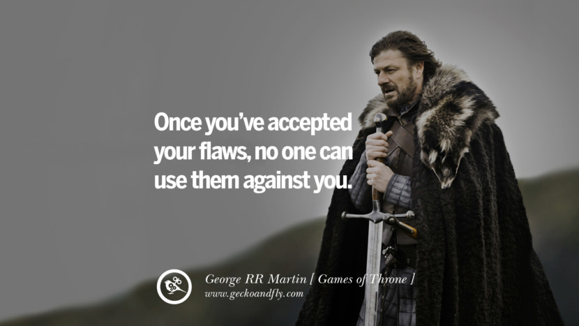 Once you've accepted your flaws, no one can use them against you. Game of Thrones Quotes By George RR Martin best inspirational tumblr quotes instagram