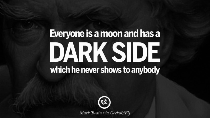 Everyone is a moon, and has a dark side which he never shows to anybody. Wise Quotes By Mark Twain On Wisdom Human Nature Life And Mankind