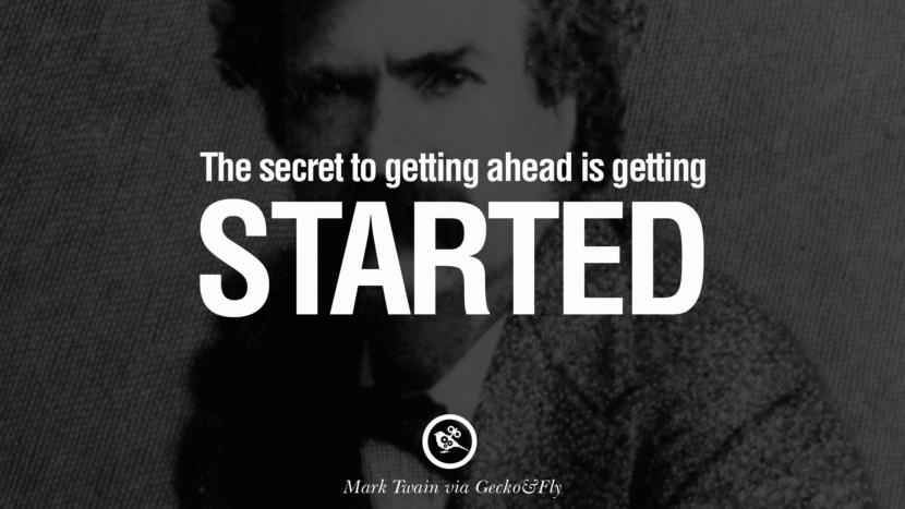 The secret of getting ahead is getting started. Quote by Mark Twain
