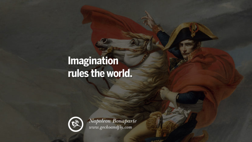 Imagination rules the world. Napoleon Bonaparte Quotes On War, Religion, Politics And Government