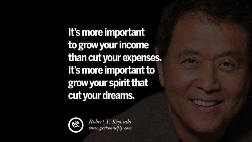 instagram pinterest facebook twitter tumblr quotes life best inspirational robert kiyosaki rich dad poor dad cashflow pdf book quotes It's more important to grow your income than cut your expenses. It's more important to grow your spirit that cut your dreams.