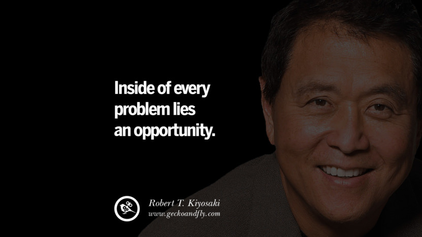 Inside of every problem lies an opportunity. Quote by Robert Kiyosaki