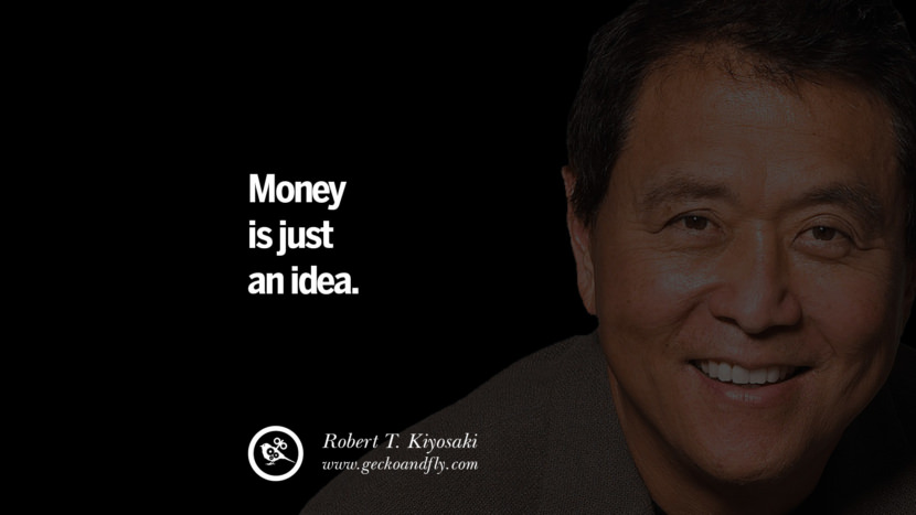 instagram pinterest facebook twitter tumblr quotes life best inspirational robert kiyosaki rich dad poor dad cashflow pdf book quotes Money is just an idea.
