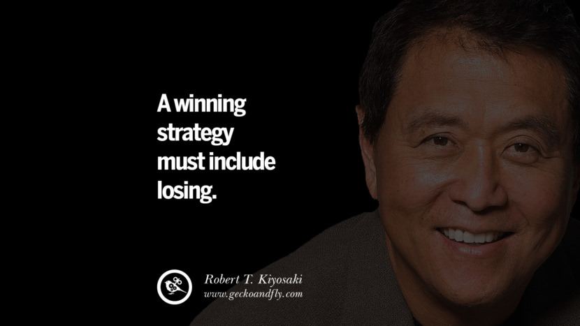 A winning strategy must include losing. best inspirational tumblr quotes instagram robert kiyosaki rich dad poor dad cashflow pdf book quotes