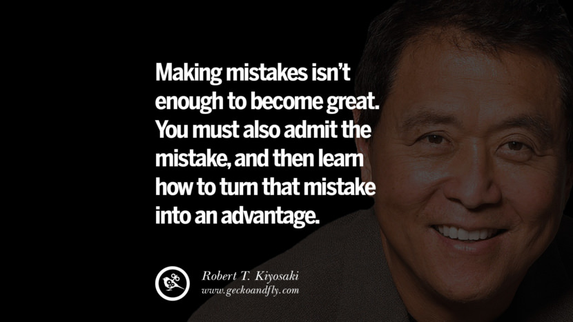 Making mistakes isn't enough to become great. You must also admit the mistake, and then learn how to turn that mistake into an advantage. best inspirational tumblr quotes instagram robert kiyosaki rich dad poor dad cashflow pdf book quotes