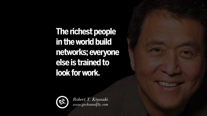 The richest people in the world build networks; everyone else is trained to look for work. best inspirational tumblr quotes instagram robert kiyosaki rich dad poor dad cashflow pdf book quotes